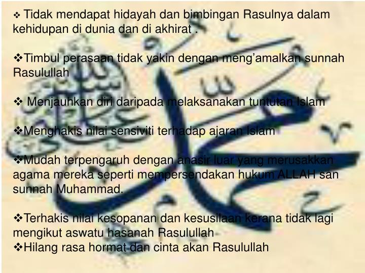 Tidak mendapat hidayah dan bimbingan Rasulnya dalam kehidupan di dunia dan di akhirat .