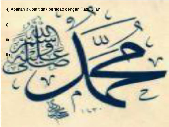 4) Apakah akibat tidak beradab dengan Rasulullah