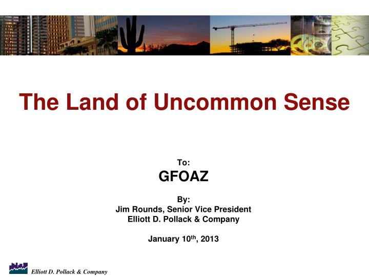 To gfoaz by jim rounds senior vice president elliott d pollack company january 10 th 2013