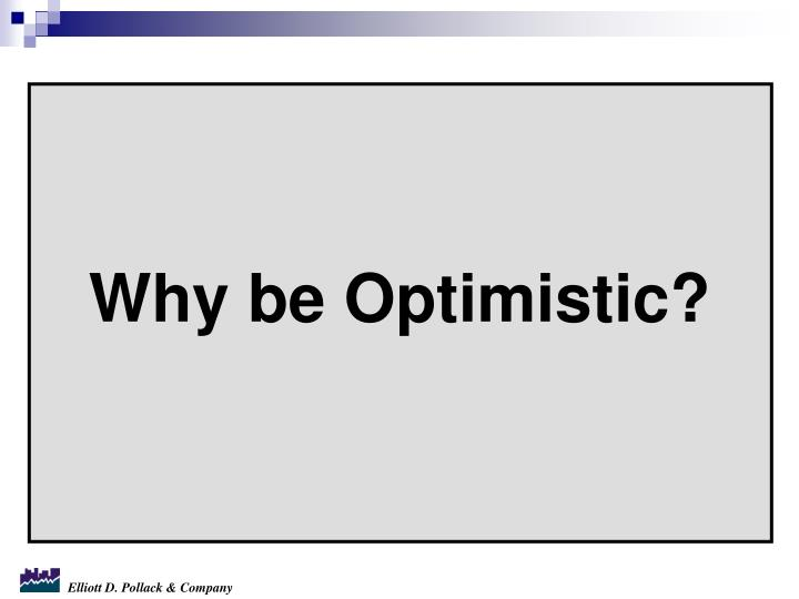 Why be Optimistic?
