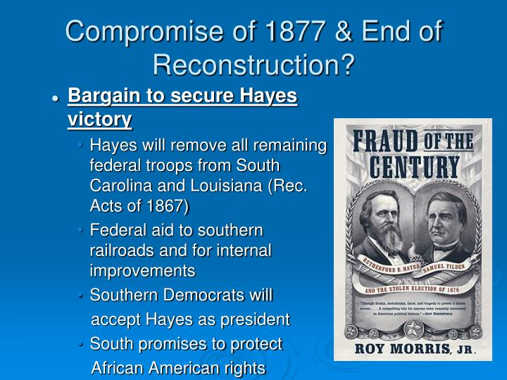 the compromise of 1877 Facts about the compromise of 1877 - end of reconstruction for kids united states history and the compromise of 1877 - end of reconstruction information about the compromise of 1877 - end of reconstruction for kids, children, homework and schools.