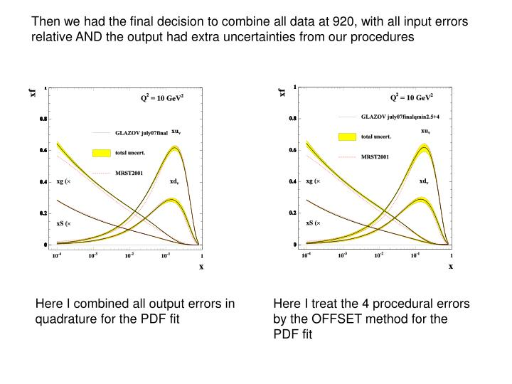 Then we had the final decision to combine all data at 920, with all input errors relative AND the output had extra uncertainties from our procedures