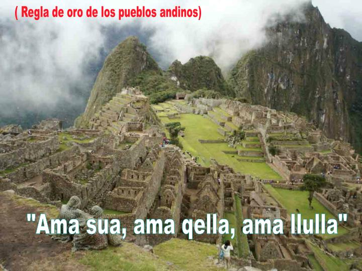 ( Regla de oro de los pueblos andinos)