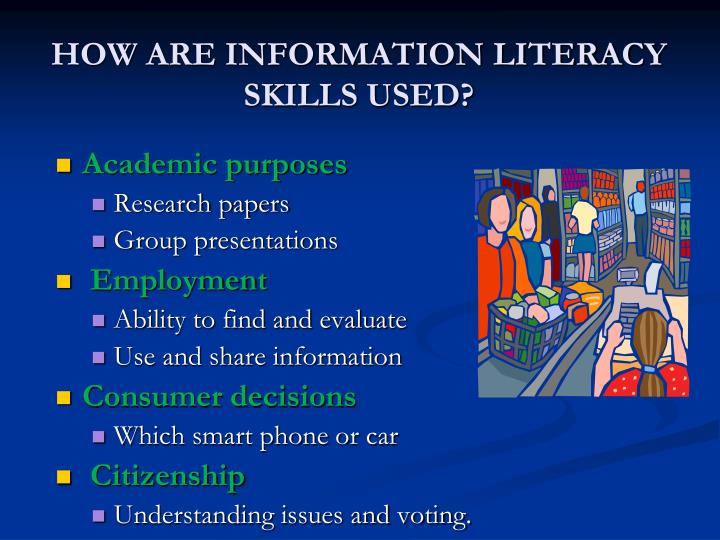 HOW ARE INFORMATION LITERACY SKILLS USED?
