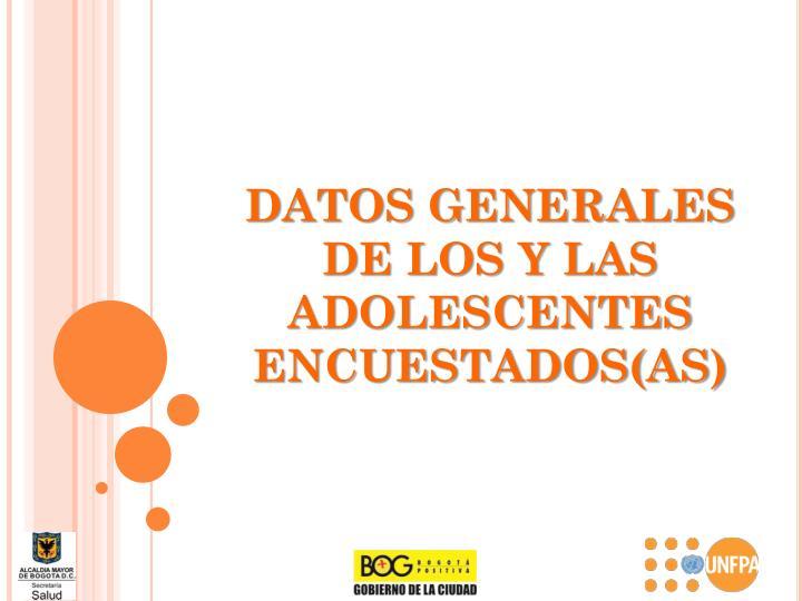 DATOS GENERALES DE LOS Y LAS ADOLESCENTES ENCUESTADOS(AS)
