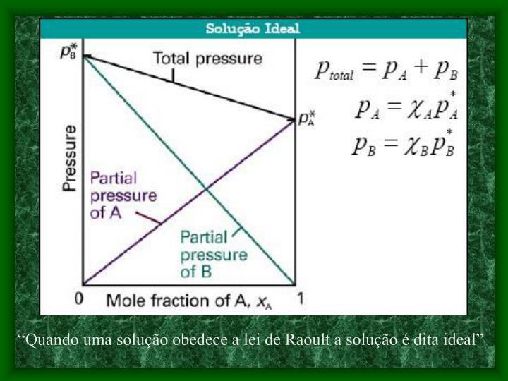 """""""Quando uma solução obedece a lei de Raoult a solução é dita ideal"""""""