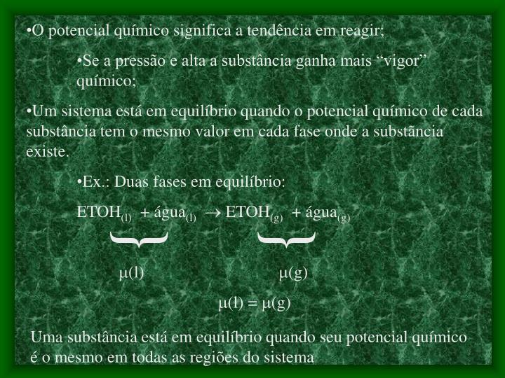 O potencial químico significa a tendência em reagir;