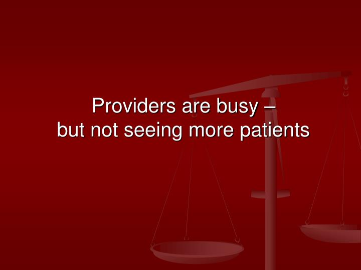 Providers are busy –