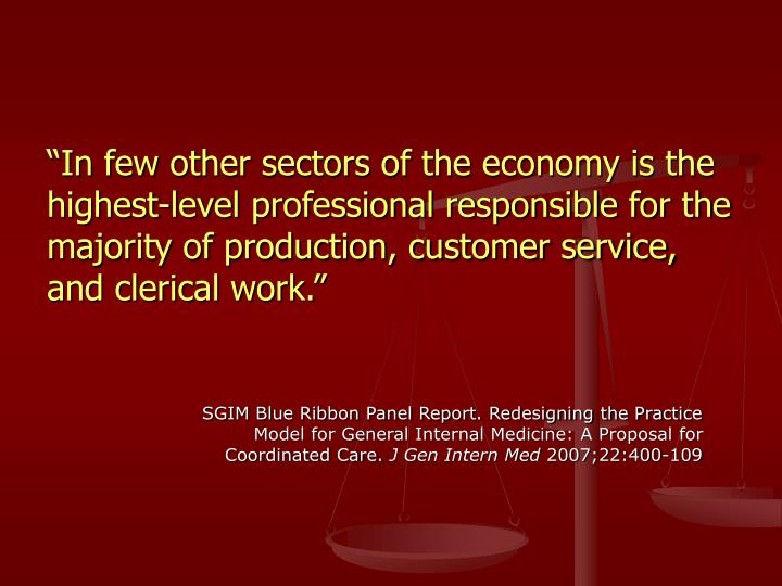 """In few other sectors of the economy is the highest-level professional responsible for the majority of production, customer service, and clerical work."""