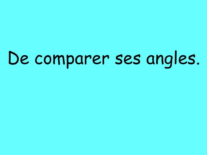 De comparer ses angles.