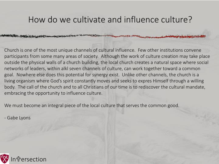 How do we cultivate and influence culture?
