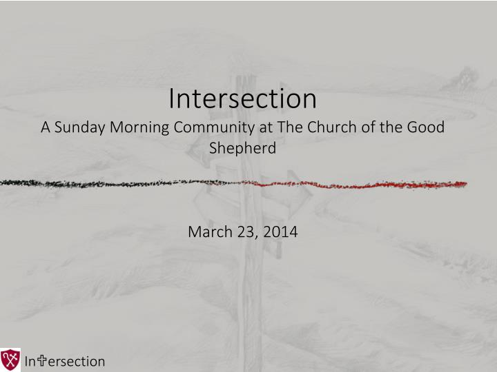 Intersection a sunday morning community at the church of the good shepherd march 23 2014