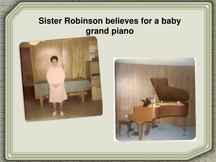 Sister Robinson believes for a baby grand piano