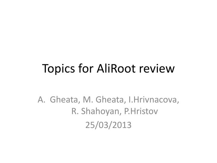 Topics for aliroot review