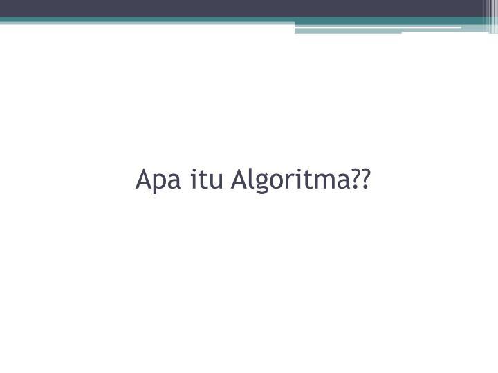 Apa itu Algoritma??