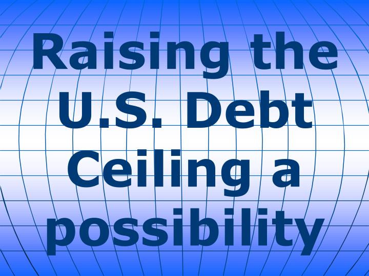 Raising the U.S. Debt Ceiling a possibility
