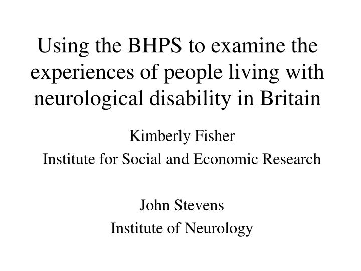 Using the bhps to examine the experiences of people living with neurological disability in britain