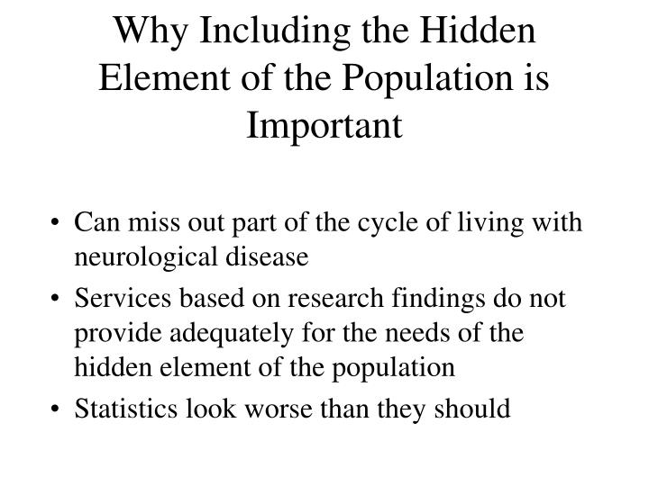 Why Including the Hidden Element of the Population is Important