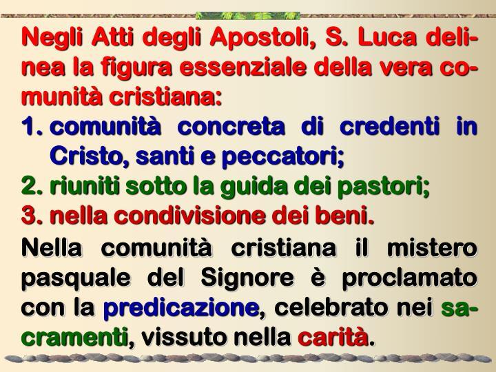 Negli Atti degli Apostoli, S. Luca deli-nea la figura essenziale della vera co-munità cristiana: