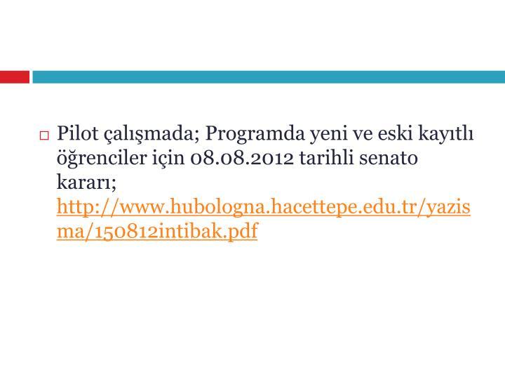 Pilot çalışmada; Programda yeni ve eski kayıtlı öğrenciler için 08.08.2012 tarihli senato kararı;