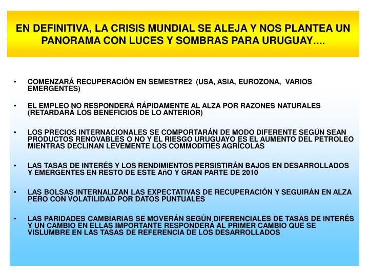 EN DEFINITIVA, LA CRISIS MUNDIAL SE ALEJA Y NOS PLANTEA UN PANORAMA CON LUCES Y SOMBRAS PARA URUGUAY