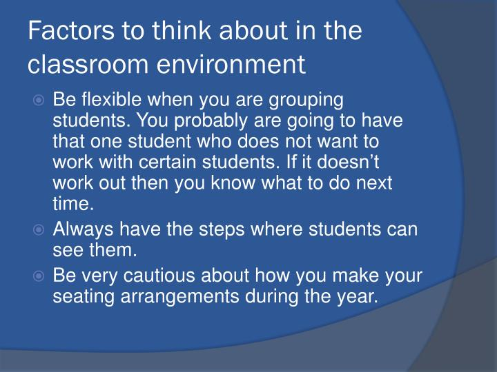 Factors to think about in the classroom environment