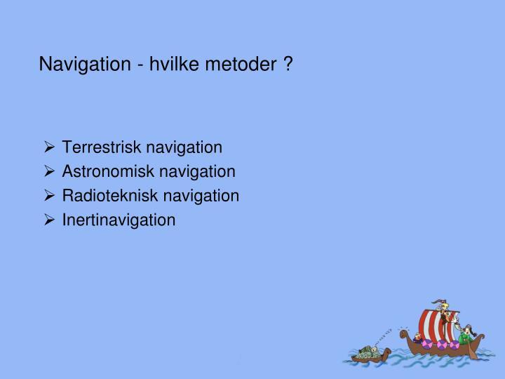 Navigation - hvilke metoder ?
