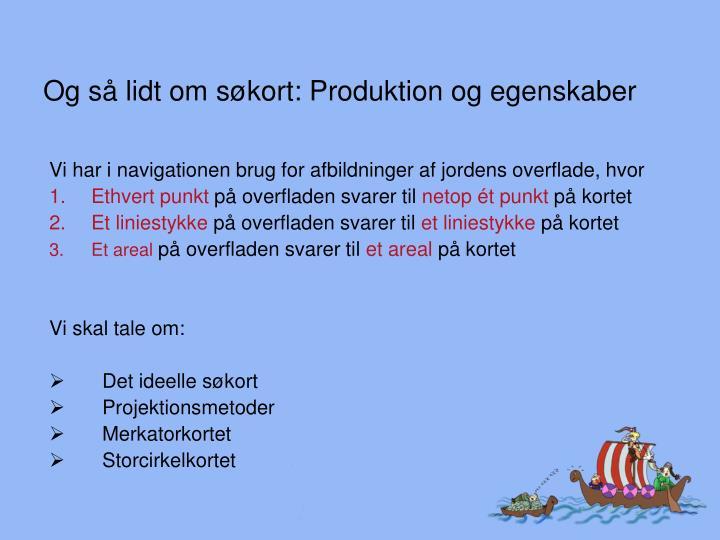 Og så lidt om søkort: Produktion og egenskaber