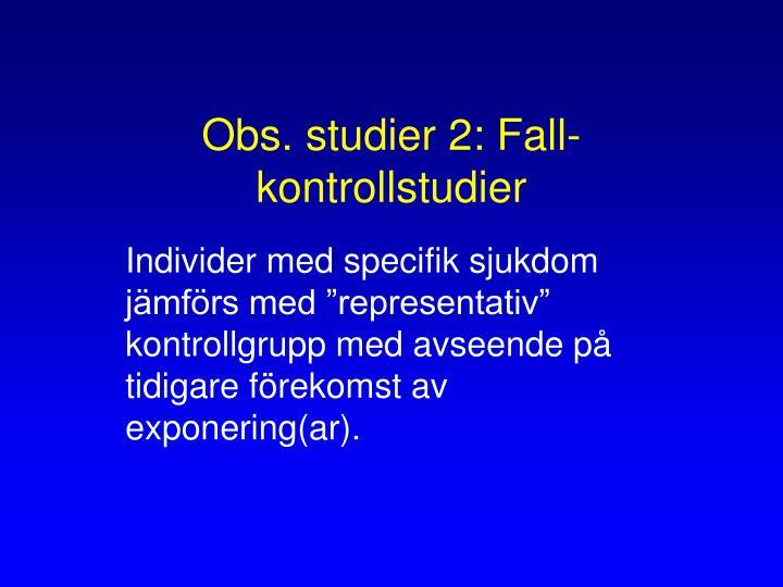 Obs. studier 2: Fall-kontrollstudier
