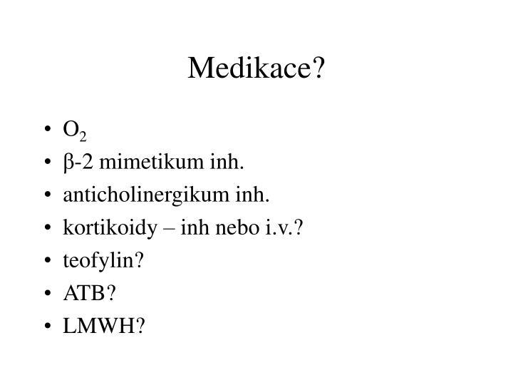 Medikace?