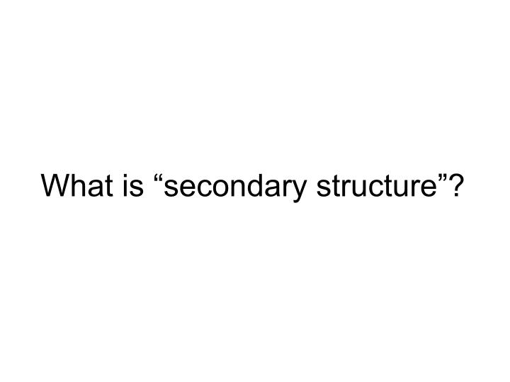"What is ""secondary structure""?"