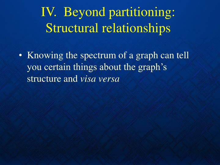 IV.  Beyond partitioning: Structural relationships