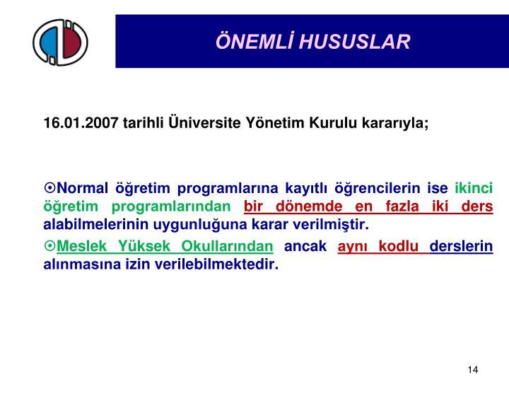 16.01.2007 tarihli Üniversite Yönetim Kurulu kararıyla;