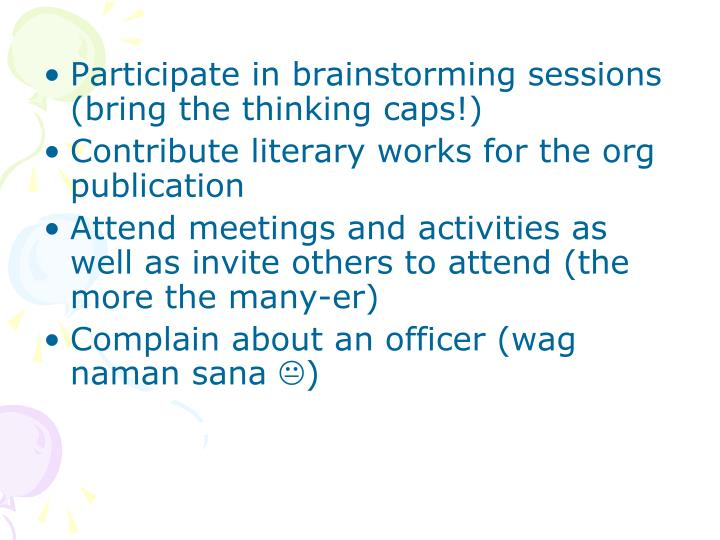 Participate in brainstorming sessions (bring the thinking caps!)