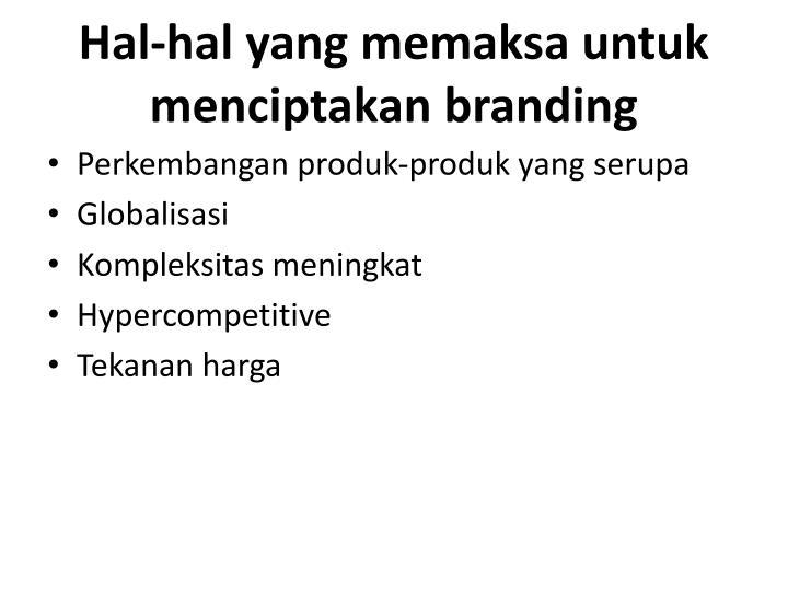 Hal-hal yang memaksa untuk menciptakan branding