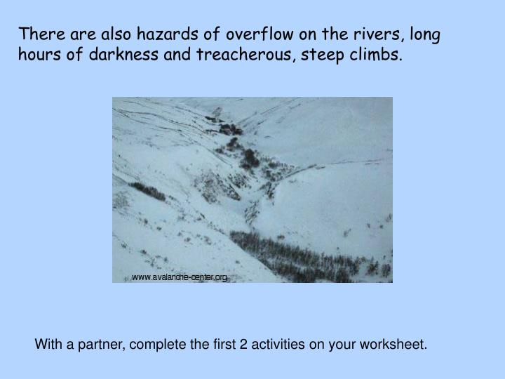 There are also hazards of overflow on the rivers, long hours of darkness and treacherous, steep climbs.