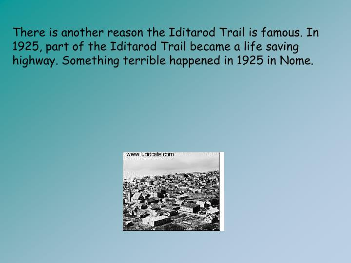 There is another reason the Iditarod Trail is famous. In 1925, part of the Iditarod Trail became a life saving highway. Something terrible happened in 1925 in Nome.