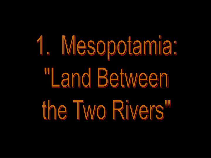 1.  Mesopotamia: