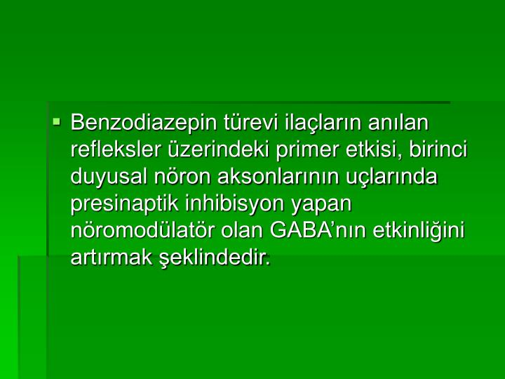 Benzodiazepin türevi ilaçların anılan refleksler üzerindeki primer etkisi, birinci duyusal nöron aksonlarının uçlarında presinaptik inhibisyon yapan nöromodülatör olan GABA'nın etkinliğini artırmak şeklindedir.