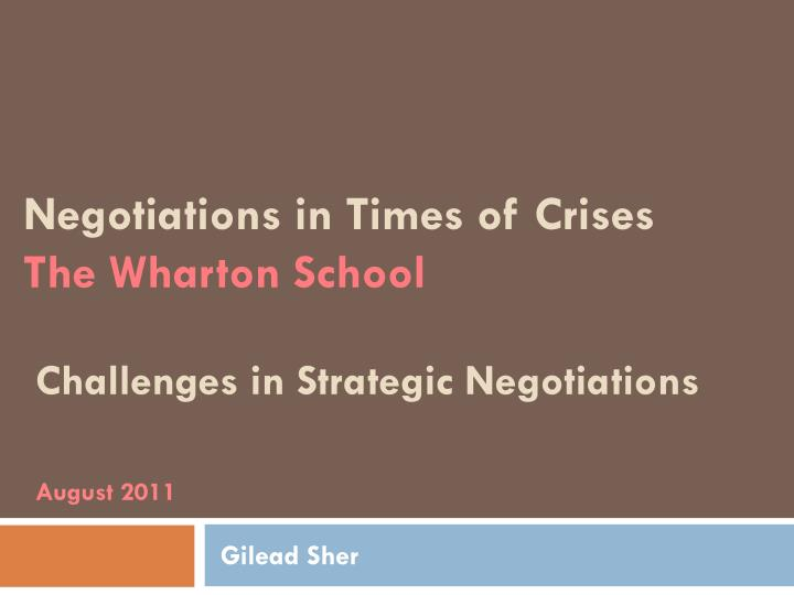 Negotiations in times of crises the wharton school challenges in strategic negotiations august 2011