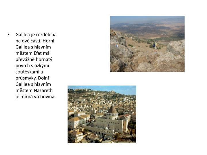 Galilea je rozdělena na dvě části. Horní Galilea shlavním městem