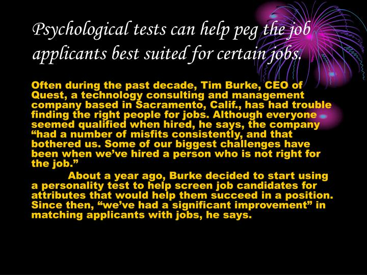 Psychological tests can help peg the job applicants best suited for certain jobs.