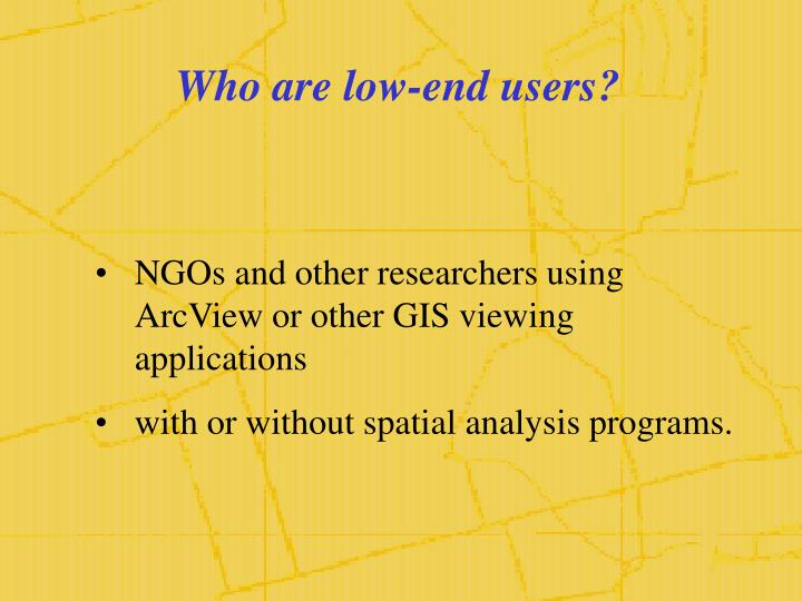 Who are low-end users?