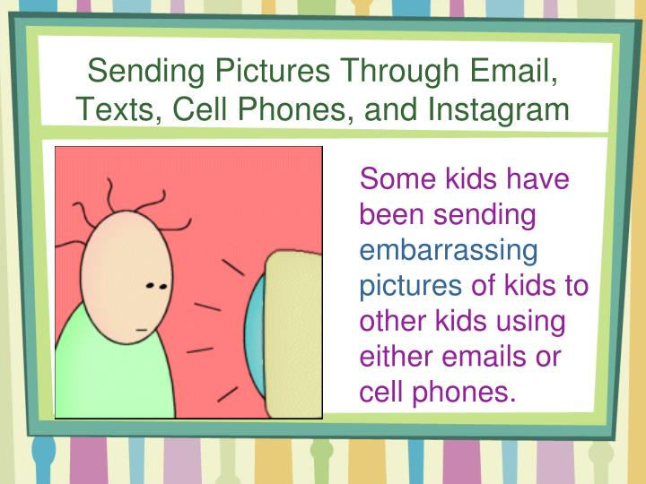 Sending Pictures Through Email, Texts, Cell Phones, and Instagram