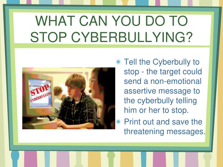 WHAT CAN YOU DO TO STOP CYBERBULLYING?