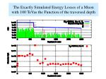 the exactly simulated energy losses of a muon with 100 tevas the function of the traversed depth