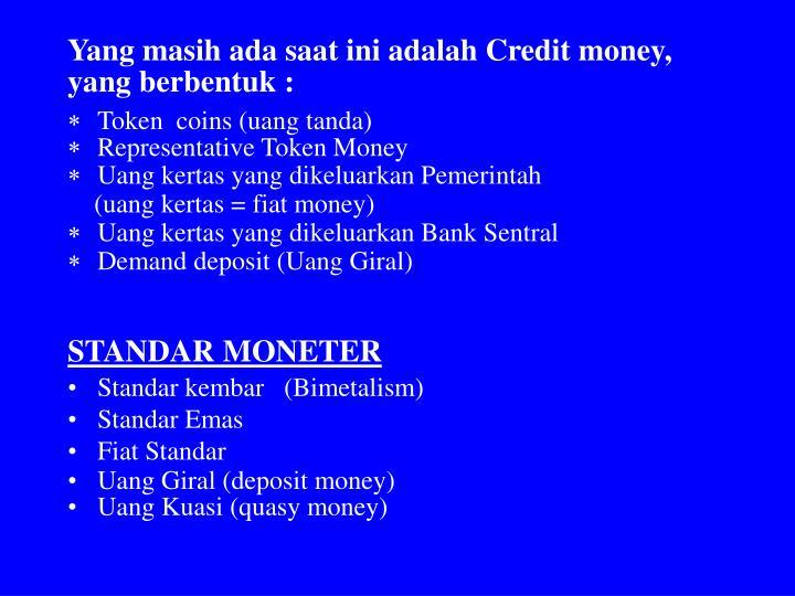 Yang masih ada saat ini adalah Credit money,