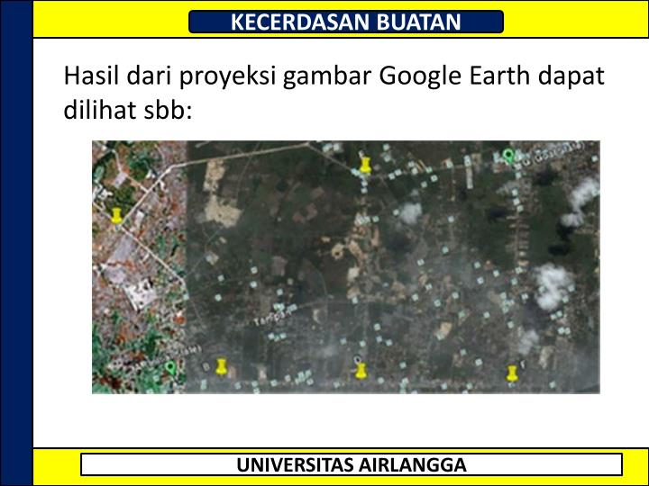 Hasil dari proyeksi gambar Google Earth dapat dilihat sbb: