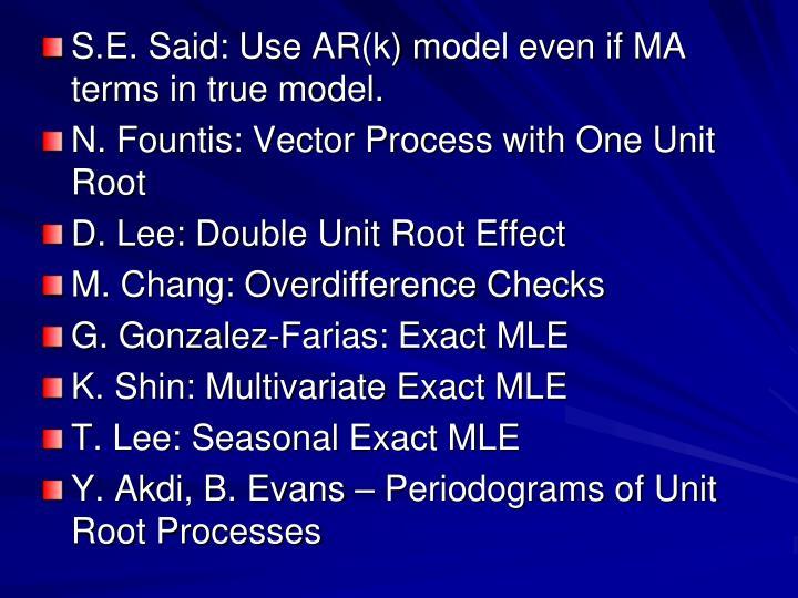 S.E. Said: Use AR(k) model even if MA terms in true model.