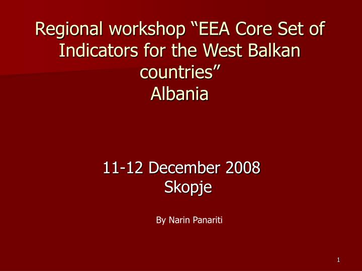 Regional workshop eea core set of indicators for the west balkan countries albania